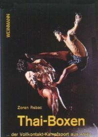 Z. Rebac : Thai Boxen - Der Vollkontakt-Kampfsport aus Asien