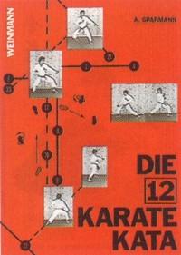 Andreas Sparmann : Die 12 Karate Kata
